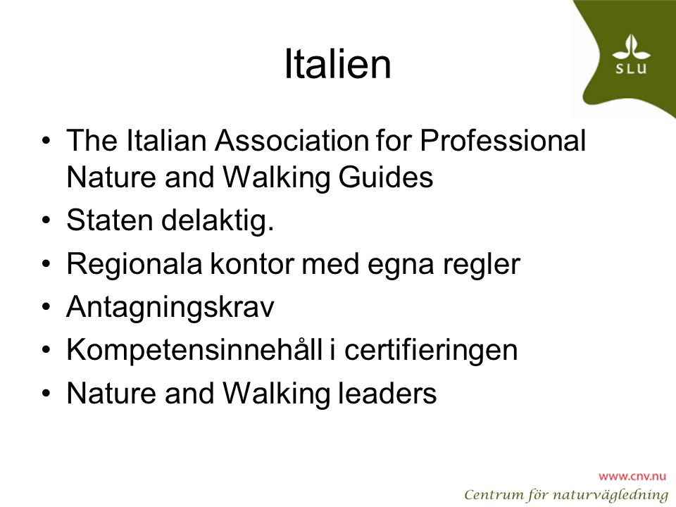 Italien The Italian Association for Professional Nature and Walking Guides. Staten delaktig. Regionala kontor med egna regler.