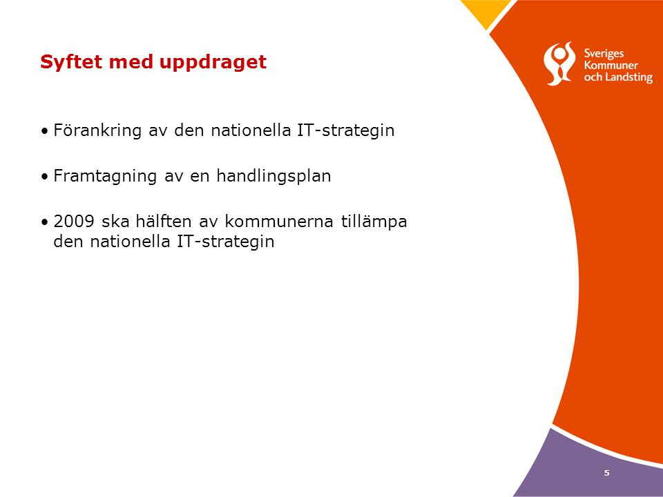 Syftet med uppdraget Förankring av den nationella IT-strategin