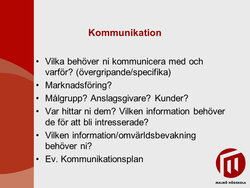 Kommunikation Vilka behöver ni kommunicera med och varför (övergripande/specifika) Marknadsföring