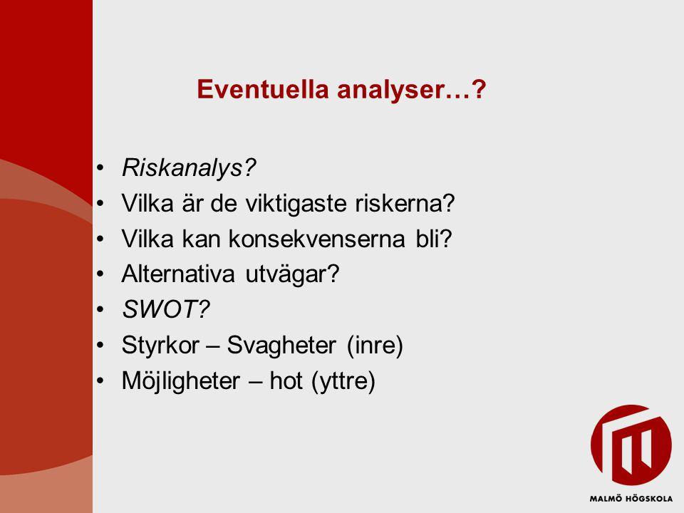 Eventuella analyser… Riskanalys Vilka är de viktigaste riskerna