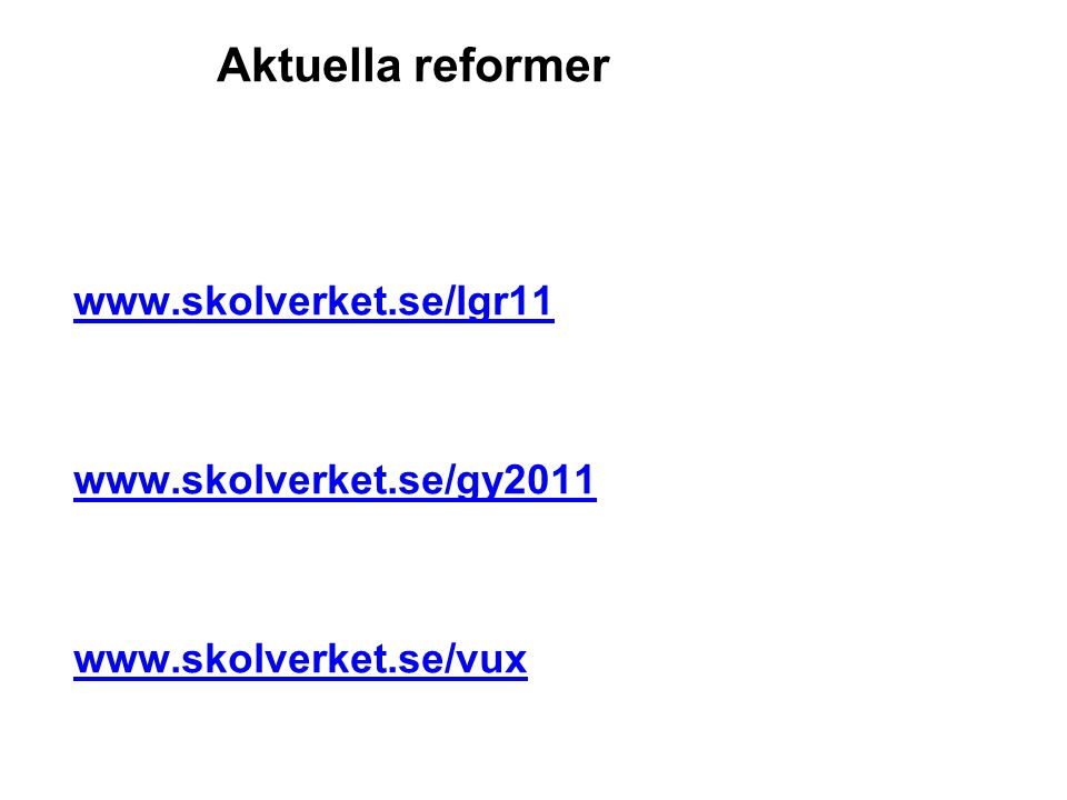Aktuella reformer www.skolverket.se/lgr11 www.skolverket.se/gy2011