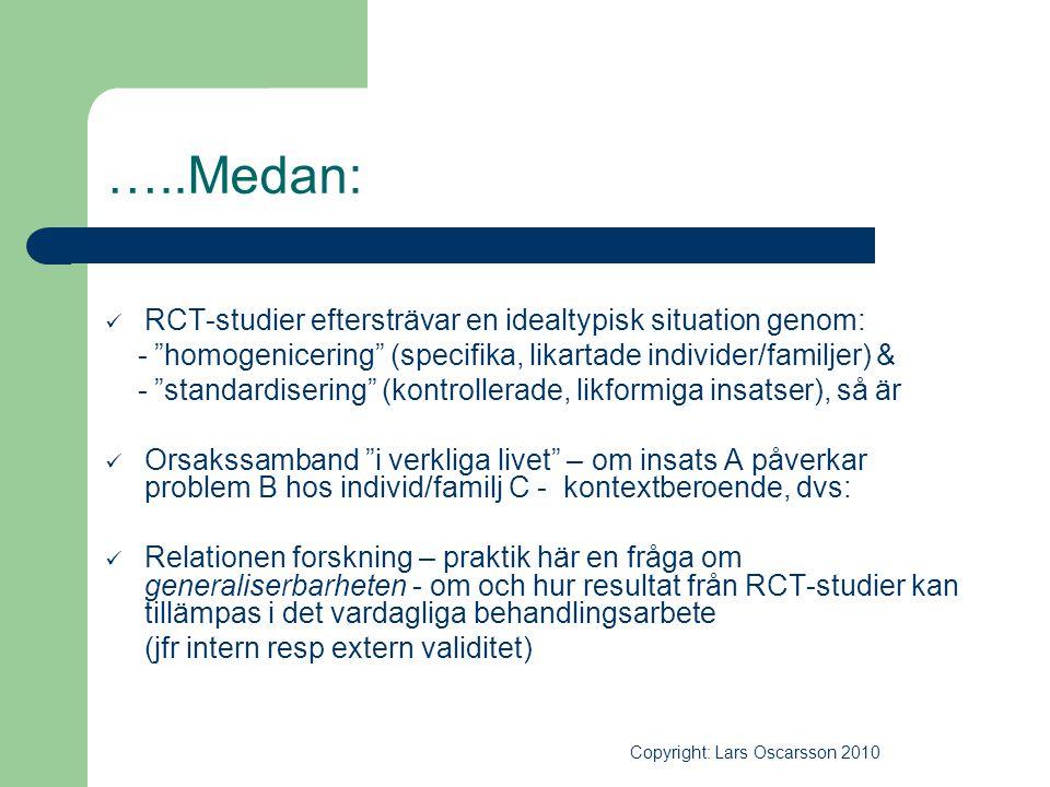…..Medan: RCT-studier eftersträvar en idealtypisk situation genom: