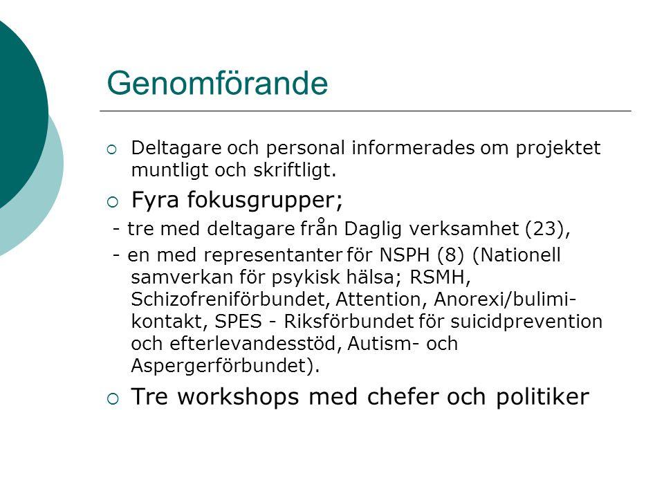 Genomförande Tre workshops med chefer och politiker Fyra fokusgrupper;