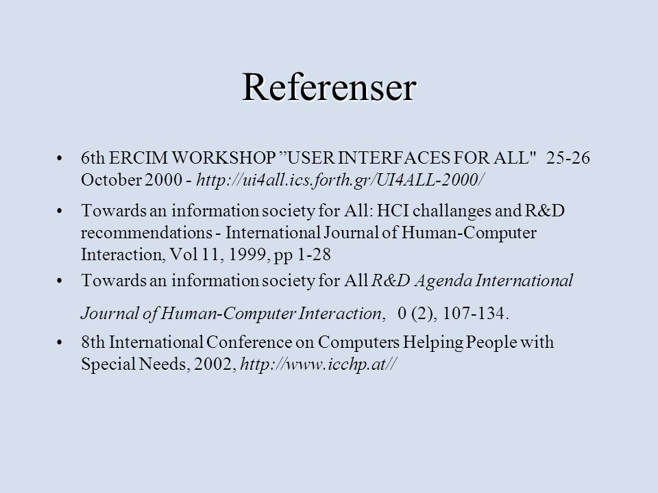 Referenser 6th ERCIM WORKSHOP USER INTERFACES FOR ALL 25-26 October 2000 - http://ui4all.ics.forth.gr/UI4ALL-2000/