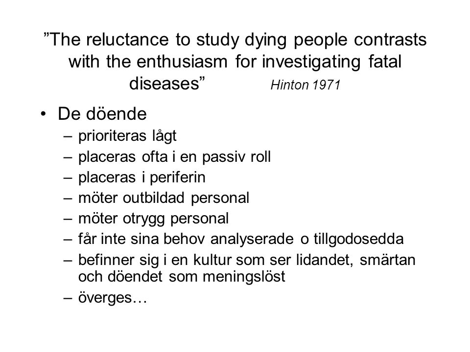 The reluctance to study dying people contrasts with the enthusiasm for investigating fatal diseases Hinton 1971