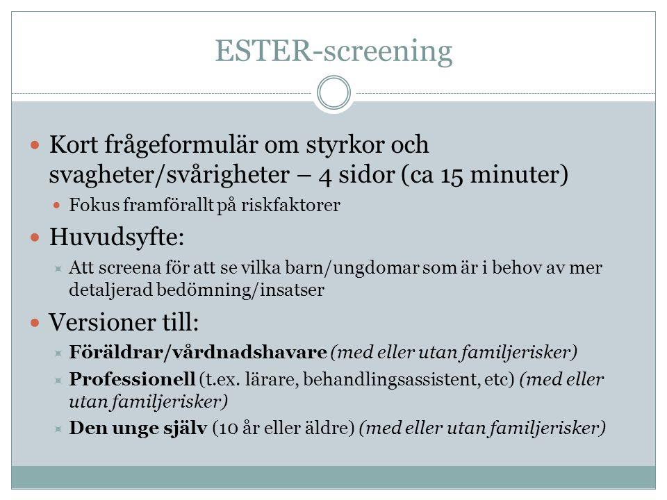 ESTER-screening Kort frågeformulär om styrkor och svagheter/svårigheter – 4 sidor (ca 15 minuter) Fokus framförallt på riskfaktorer.