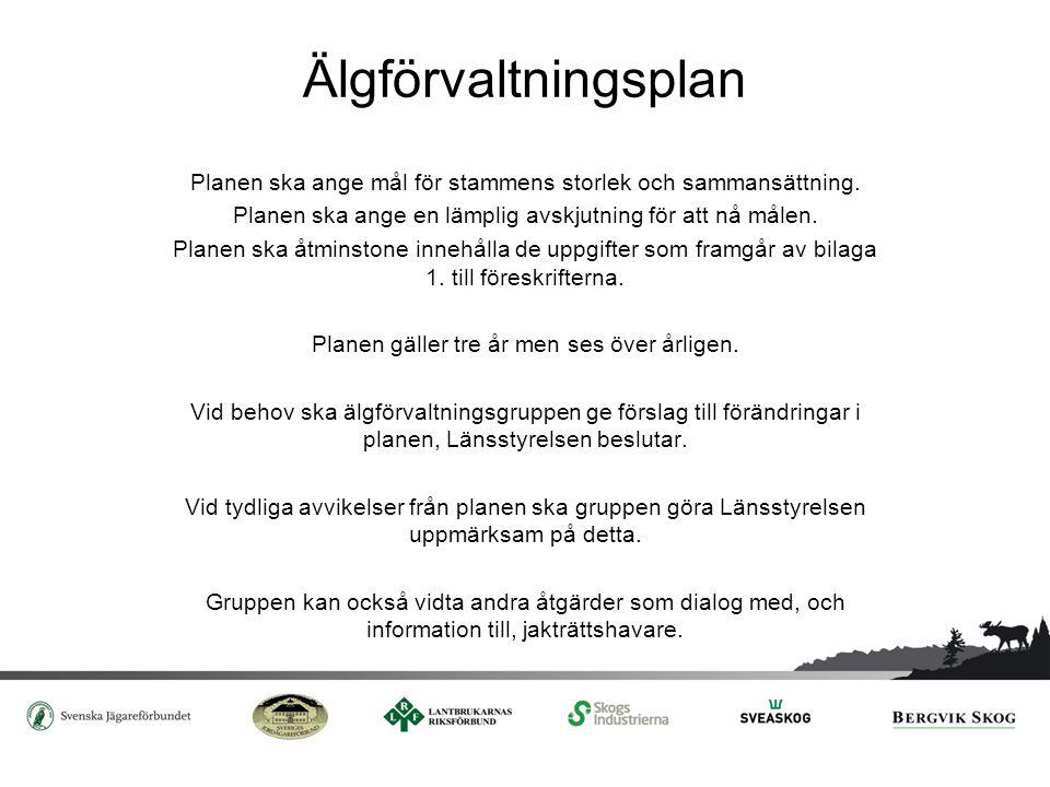 Älgförvaltningsplan Planen ska ange mål för stammens storlek och sammansättning. Planen ska ange en lämplig avskjutning för att nå målen.