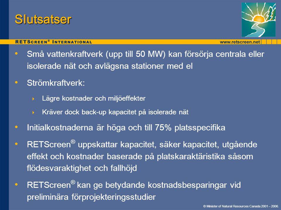 Slutsatser Små vattenkraftverk (upp till 50 MW) kan försörja centrala eller isolerade nät och avlägsna stationer med el.