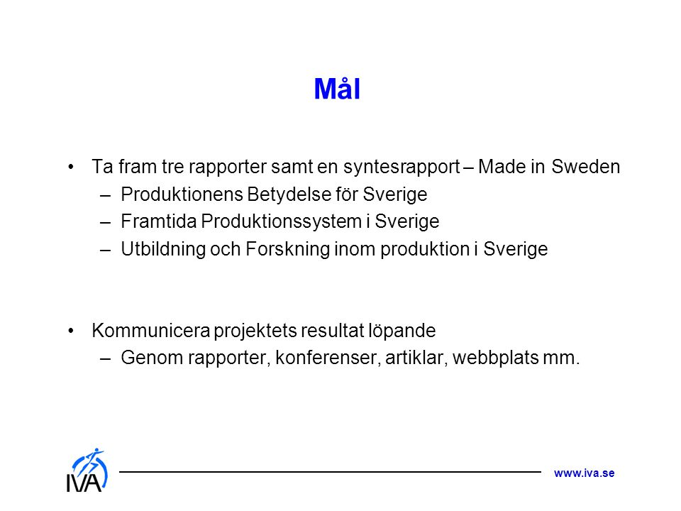 Mål Ta fram tre rapporter samt en syntesrapport – Made in Sweden