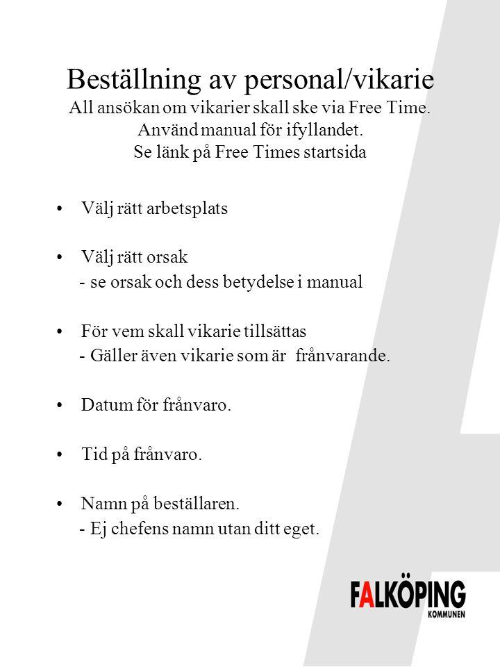 Beställning av personal/vikarie All ansökan om vikarier skall ske via Free Time. Använd manual för ifyllandet. Se länk på Free Times startsida