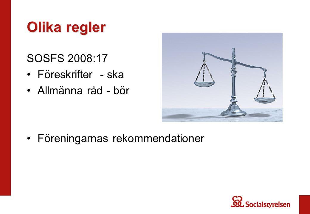 Olika regler SOSFS 2008:17 Föreskrifter - ska Allmänna råd - bör
