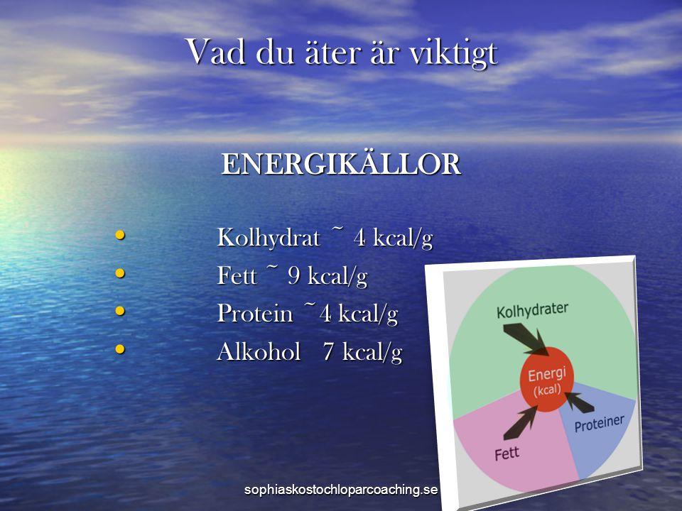 Vad du äter är viktigt ENERGIKÄLLOR Kolhydrat ~ 4 kcal/g