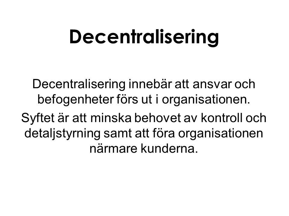 Decentralisering Decentralisering innebär att ansvar och befogenheter förs ut i organisationen.
