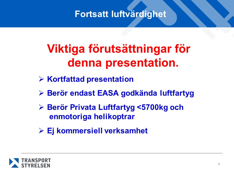 Fortsatt luftvärdighet Viktiga förutsättningar för denna presentation.