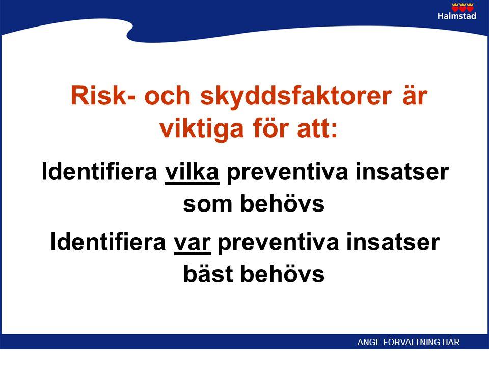 Risk- och skyddsfaktorer är viktiga för att: