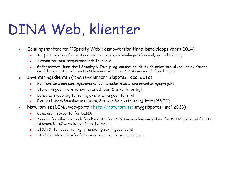 DINA Web, klienter Samlingshanteraren ( Specify Web ; demo-version finns, beta släpps våren 2014)