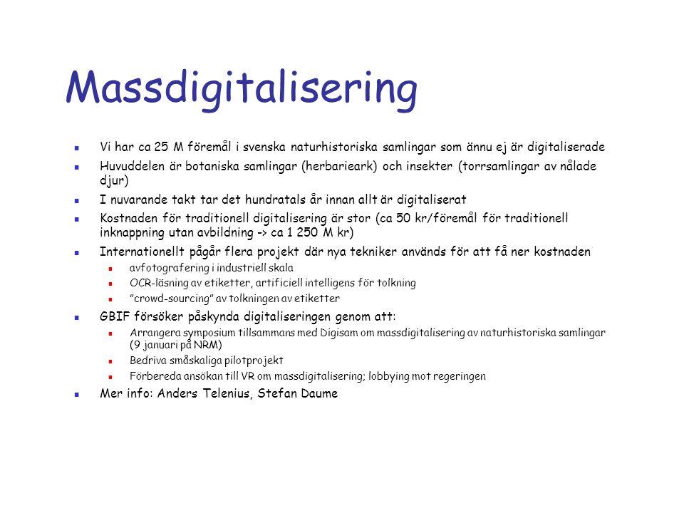 Massdigitalisering Vi har ca 25 M föremål i svenska naturhistoriska samlingar som ännu ej är digitaliserade.