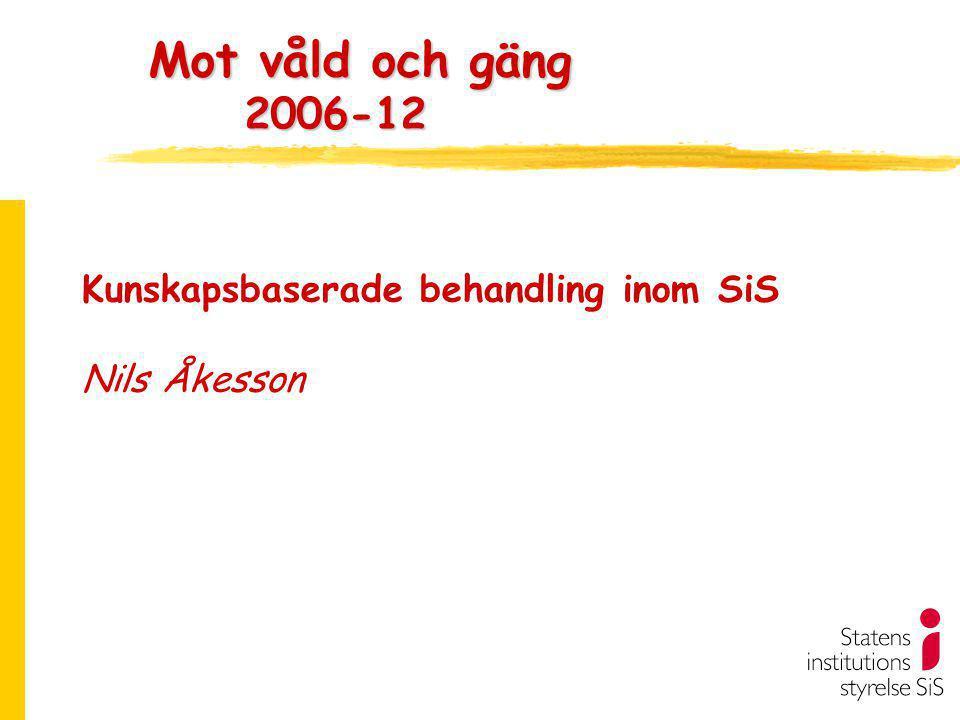 Mot våld och gäng 2006-12 Kunskapsbaserade behandling inom SiS