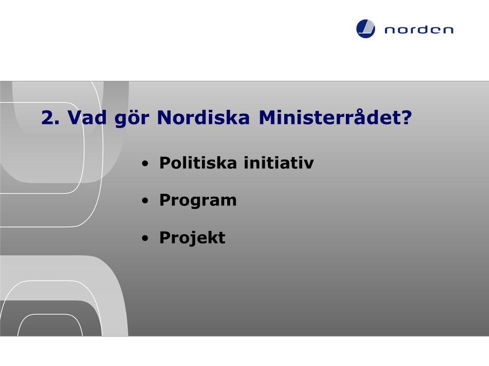 2. Vad gör Nordiska Ministerrådet
