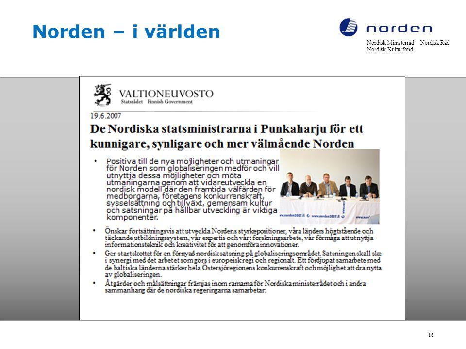 Norden – i världen Nordisk Ministerråd Nordisk Råd Nordisk Kulturfond