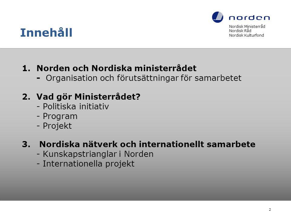 Innehåll Nordisk Ministerråd Nordisk Råd Nordisk Kulturfond.
