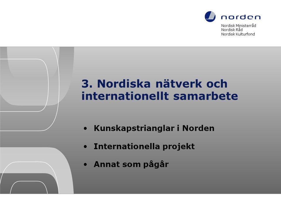 3. Nordiska nätverk och internationellt samarbete