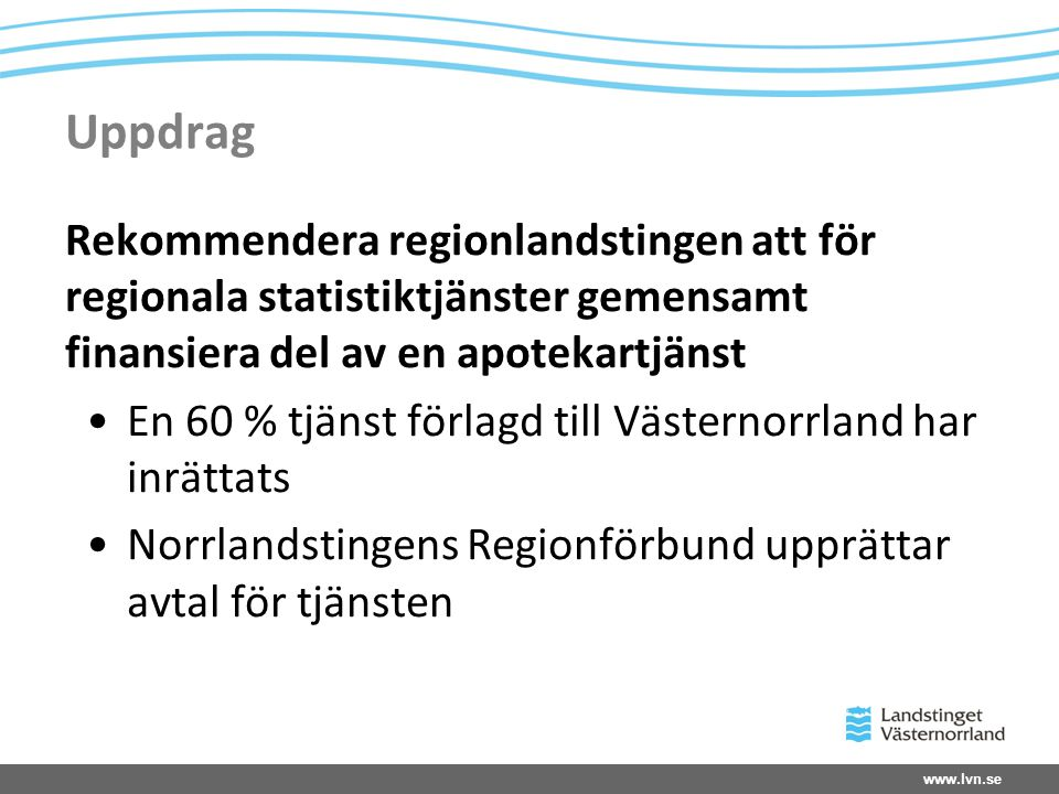 Uppdrag Rekommendera regionlandstingen att för regionala statistiktjänster gemensamt finansiera del av en apotekartjänst.