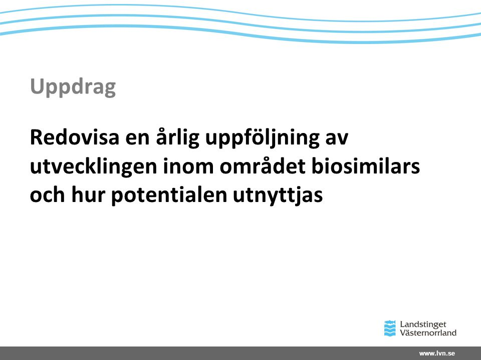 Uppdrag Redovisa en årlig uppföljning av utvecklingen inom området biosimilars och hur potentialen utnyttjas.
