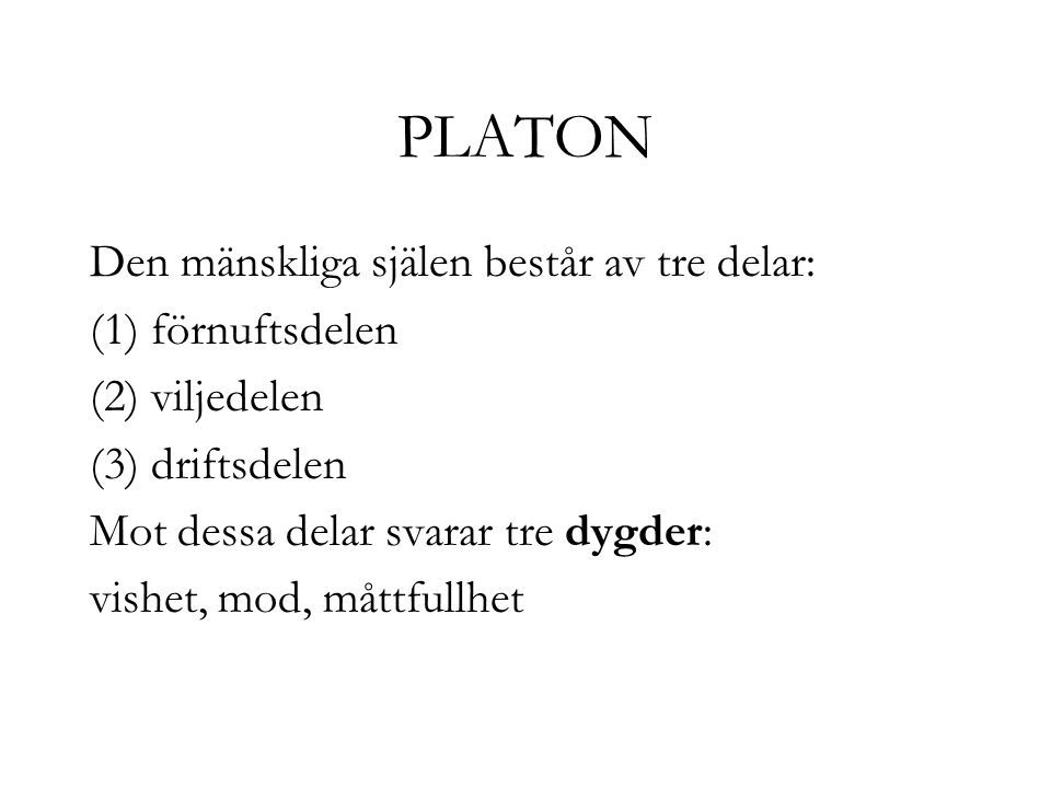 PLATON Den mänskliga själen består av tre delar: (1) förnuftsdelen