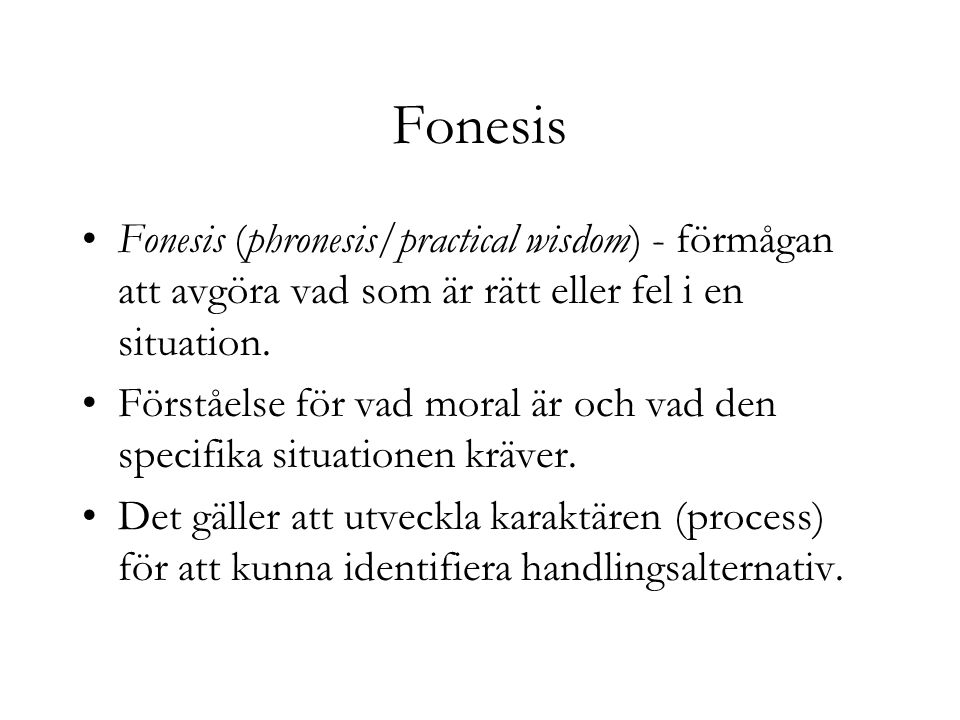 Fonesis Fonesis (phronesis/practical wisdom) - förmågan att avgöra vad som är rätt eller fel i en situation.