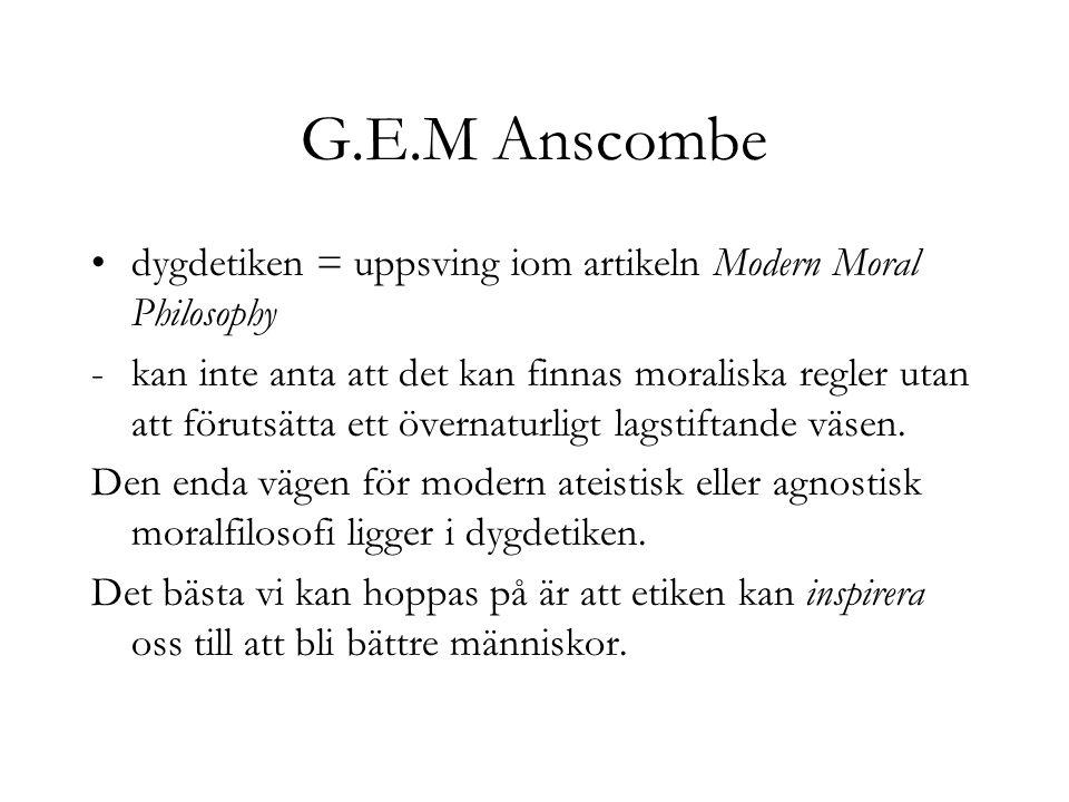 G.E.M Anscombe dygdetiken = uppsving iom artikeln Modern Moral Philosophy.