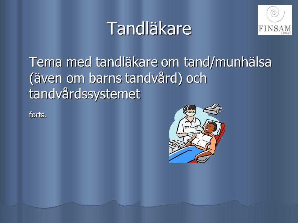 Tandläkare Tema med tandläkare om tand/munhälsa (även om barns tandvård) och tandvårdssystemet.