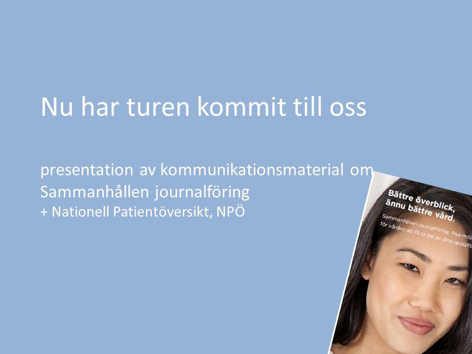 Nu har turen kommit till oss presentation av kommunikationsmaterial om Sammanhållen journalföring + Nationell Patientöversikt, NPÖ