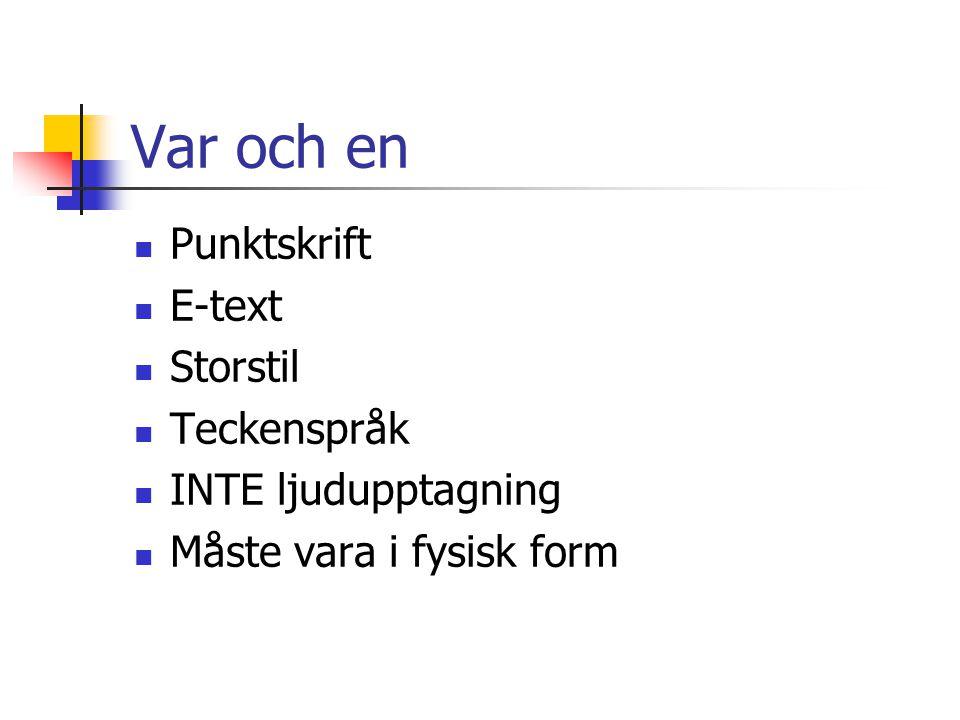 Var och en Punktskrift E-text Storstil Teckenspråk INTE ljudupptagning