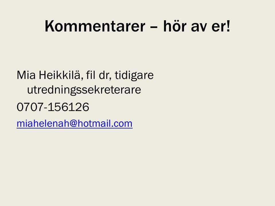 Kommentarer – hör av er. Mia Heikkilä, fil dr, tidigare utredningssekreterare.
