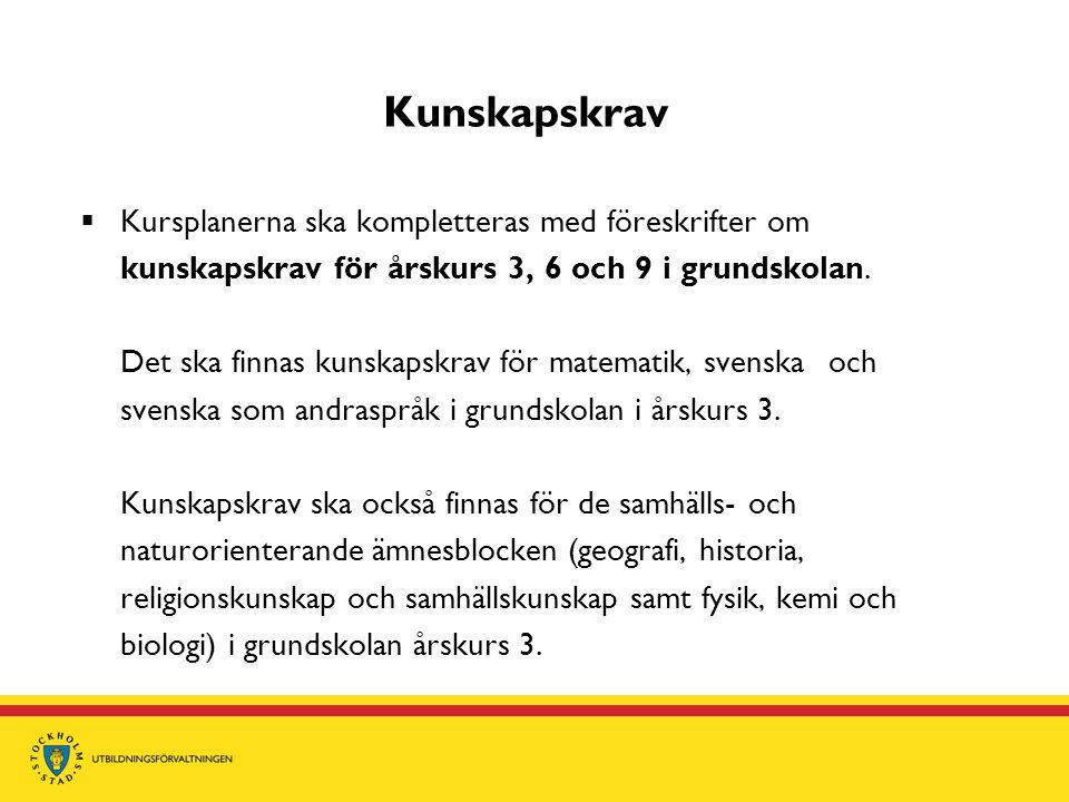 Kunskapskrav Kursplanerna ska kompletteras med föreskrifter om kunskapskrav för årskurs 3, 6 och 9 i grundskolan.