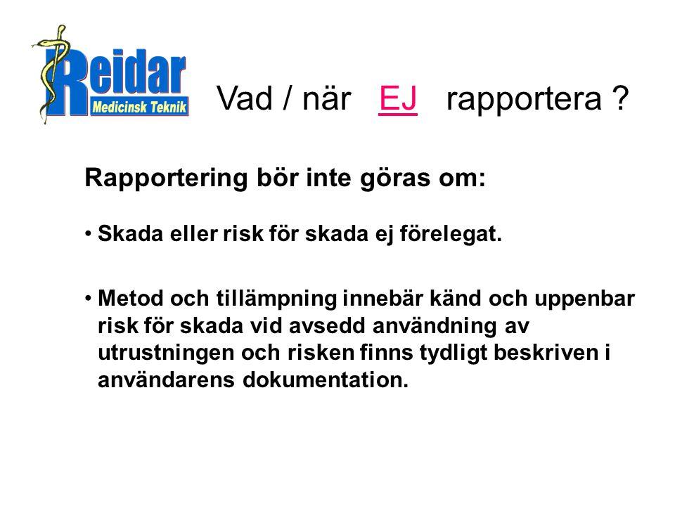 Vad / när EJ rapportera Rapportering bör inte göras om: