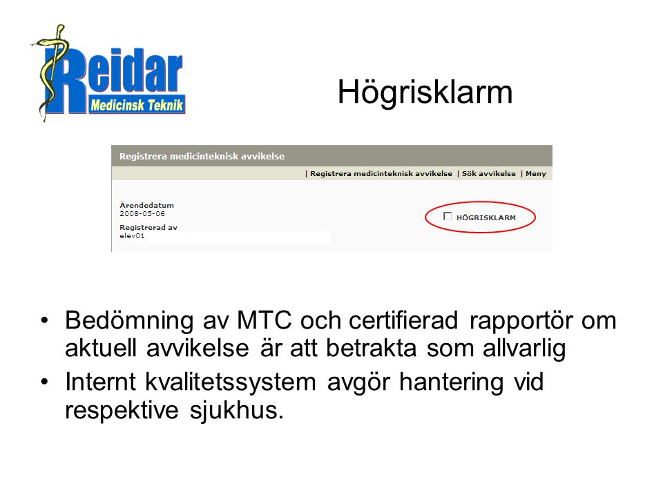 Högrisklarm Bedömning av MTC och certifierad rapportör om aktuell avvikelse är att betrakta som allvarlig.