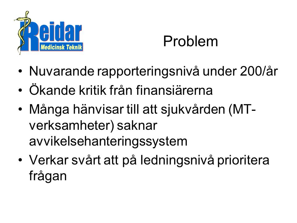 Problem Nuvarande rapporteringsnivå under 200/år
