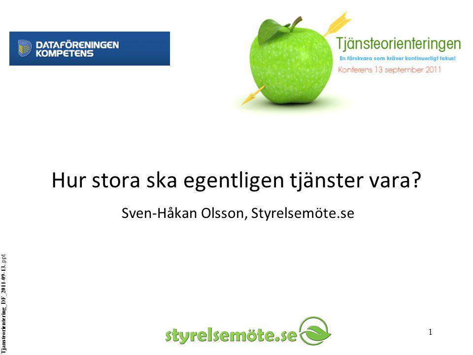 IT-arkitekt A5. Hur stora ska egentligen tjänster vara Sven-Håkan Olsson, Styrelsemöte.se. Tjansteorientering_DF_2011-09-13..ppt.