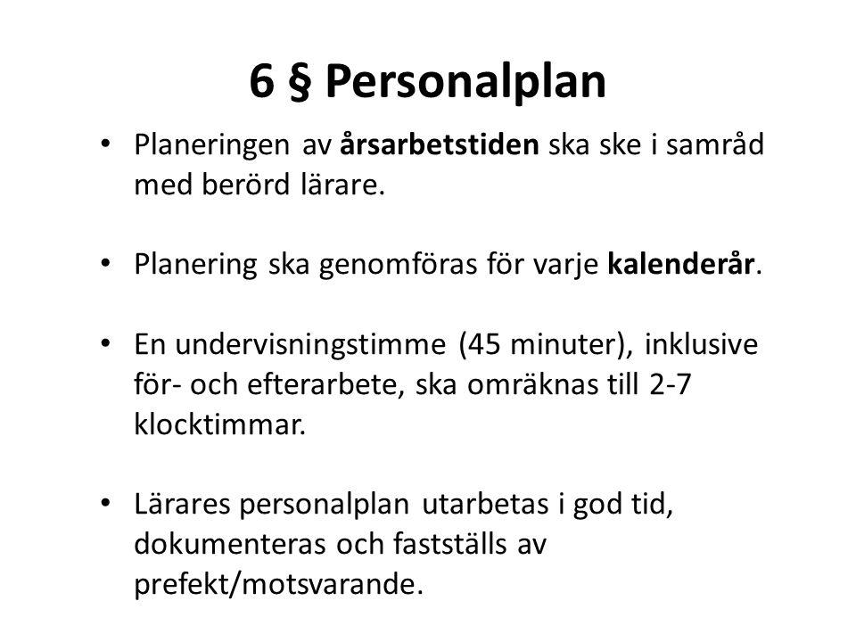 6 § Personalplan Planeringen av årsarbetstiden ska ske i samråd med berörd lärare. Planering ska genomföras för varje kalenderår.