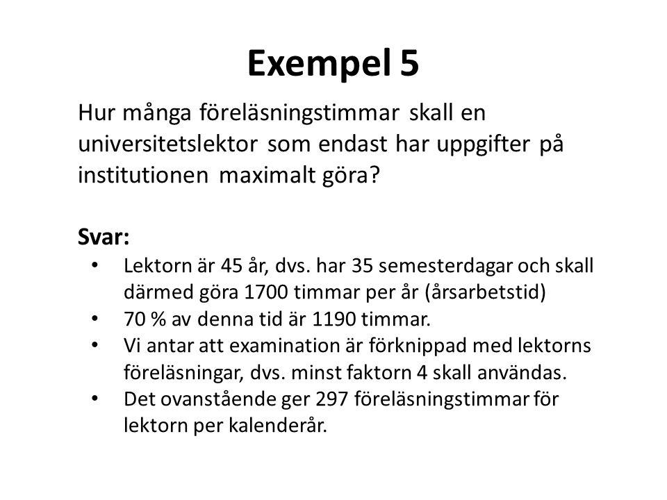 Exempel 5 Hur många föreläsningstimmar skall en universitetslektor som endast har uppgifter på institutionen maximalt göra