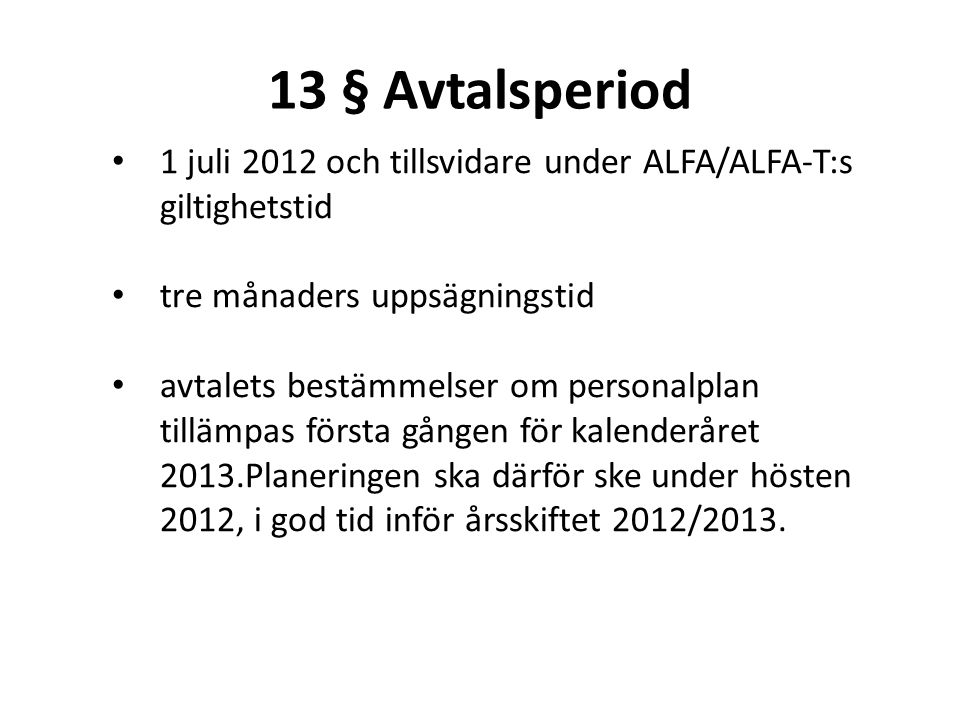 13 § Avtalsperiod 1 juli 2012 och tillsvidare under ALFA/ALFA-T:s giltighetstid. tre månaders uppsägningstid.