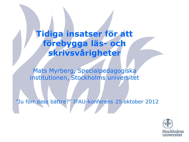 Tidiga insatser för att förebygga läs- och skrivsvårigheter Mats Myrberg, Specialpedagogiska institutionen, Stockholms universitet