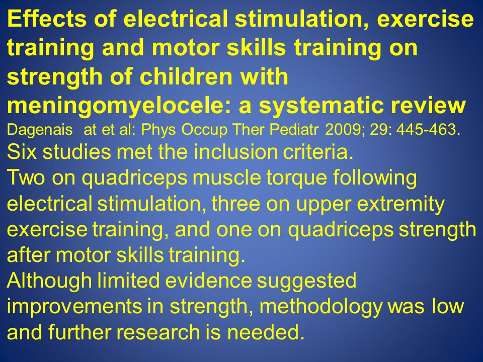 Effects of electrical stimulation, exercise training and motor skills training on strength of children with meningomyelocele: a systematic review