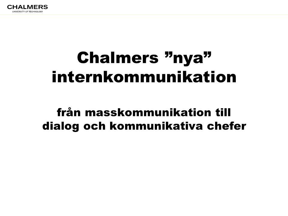 Chalmers nya internkommunikation från masskommunikation till dialog och kommunikativa chefer