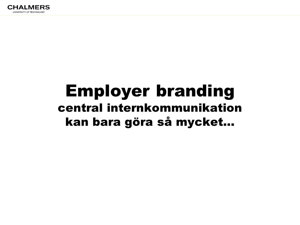 Employer branding central internkommunikation kan bara göra så mycket…