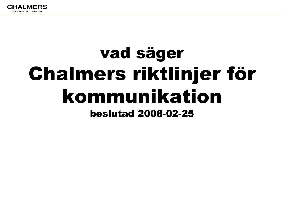 vad säger Chalmers riktlinjer för kommunikation beslutad 2008-02-25
