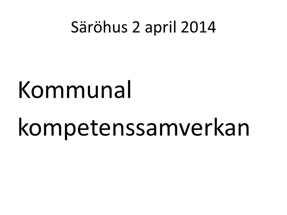 Säröhus 2 april 2014 Kommunal kompetenssamverkan