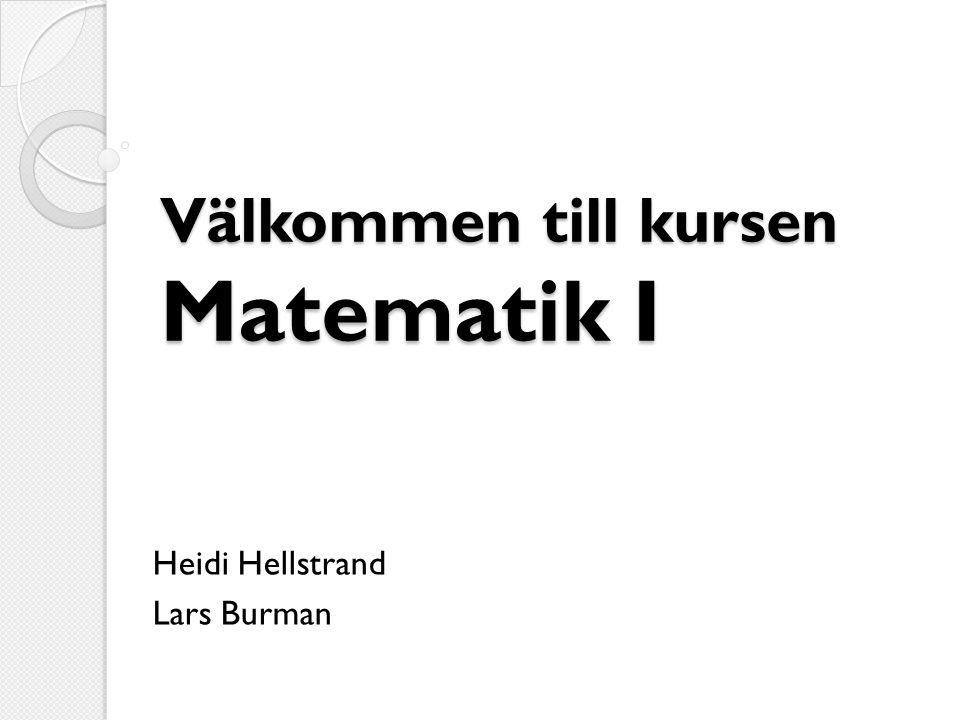 Välkommen till kursen Matematik I
